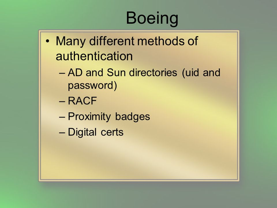 Boeing RBAC system for airline customers with over 700 roles with complex multi-relationships They ran every kind of computing platform known to mankind –AIX, HP-UX, Solaris, Linux and Windows to name a few