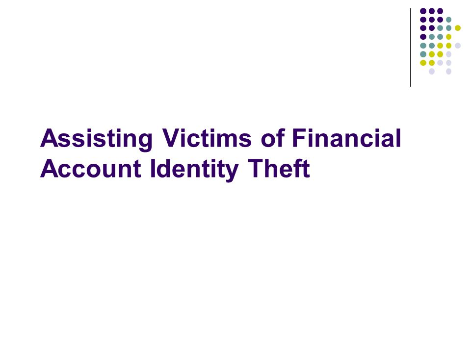 Assisting Victims of Financial Account Identity Theft