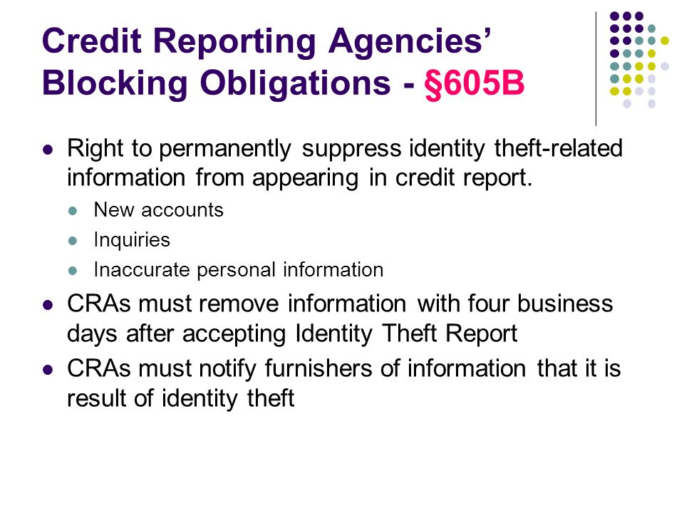 Credit Reporting Agencies Blocking Obligations - §605B Right to permanently suppress identity theft-related information from appearing in credit repor