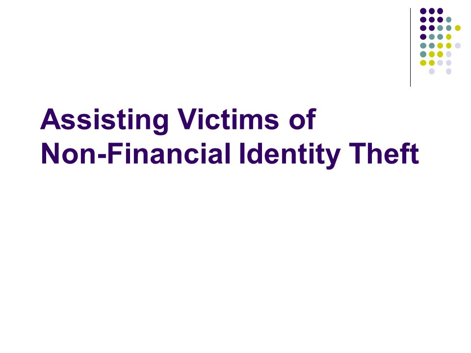 Assisting Victims of Non-Financial Identity Theft