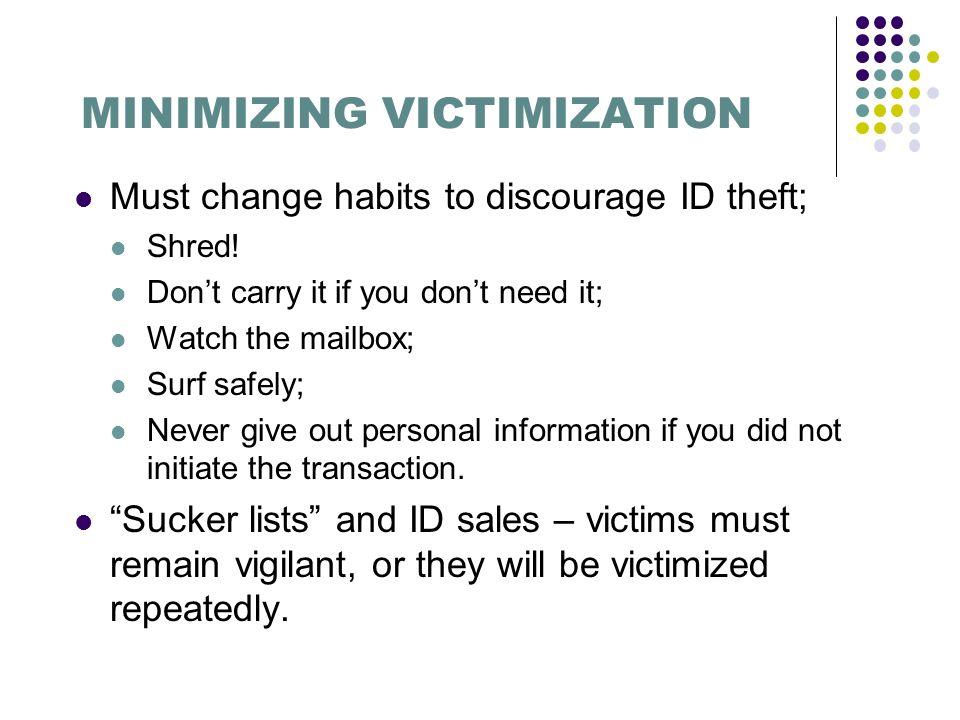 MINIMIZING VICTIMIZATION Must change habits to discourage ID theft; Shred.