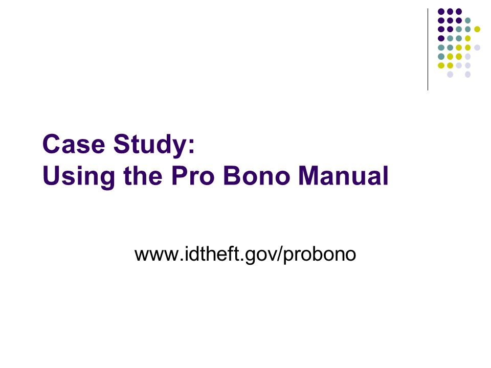 Case Study: Using the Pro Bono Manual www.idtheft.gov/probono
