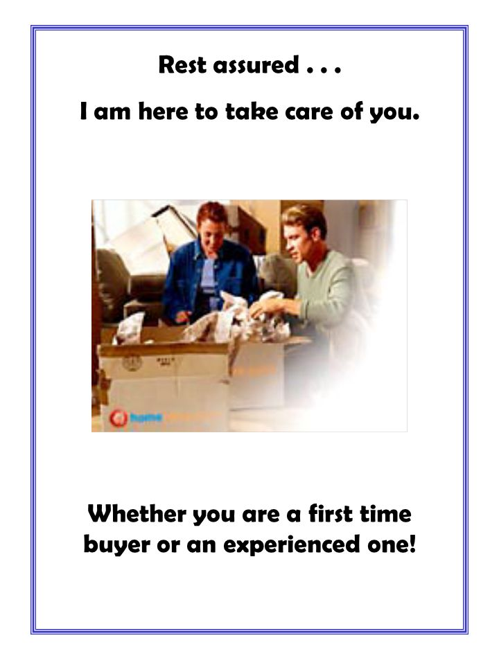 Rest assured... I am here to take care of you. Whether you are a first time buyer or an experienced one!