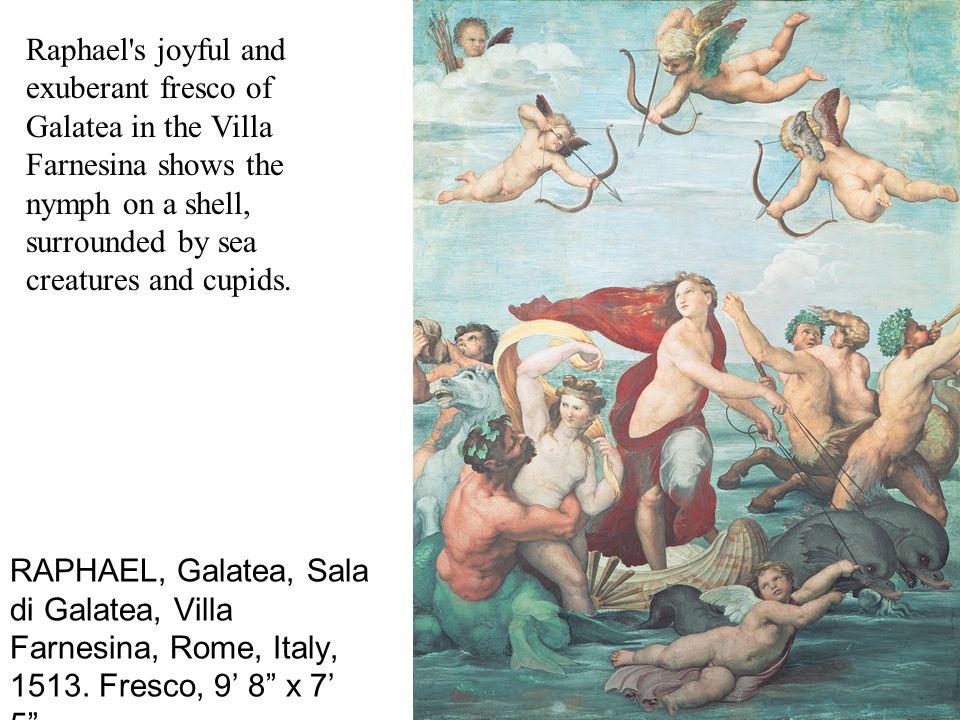 RAPHAEL, Galatea, Sala di Galatea, Villa Farnesina, Rome, Italy, 1513. Fresco, 9 8 x 7 5. Raphael's joyful and exuberant fresco of Galatea in the Vill