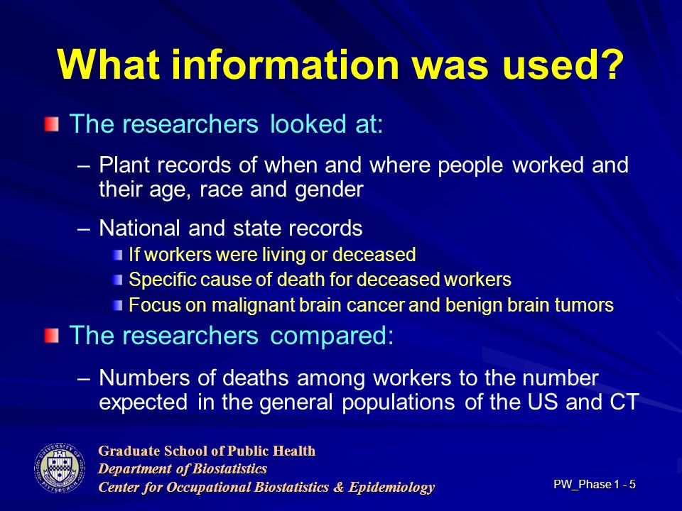 Graduate School of Public Health Department of Biostatistics Center for Occupational Biostatistics & Epidemiology PW_Phase What information was used.