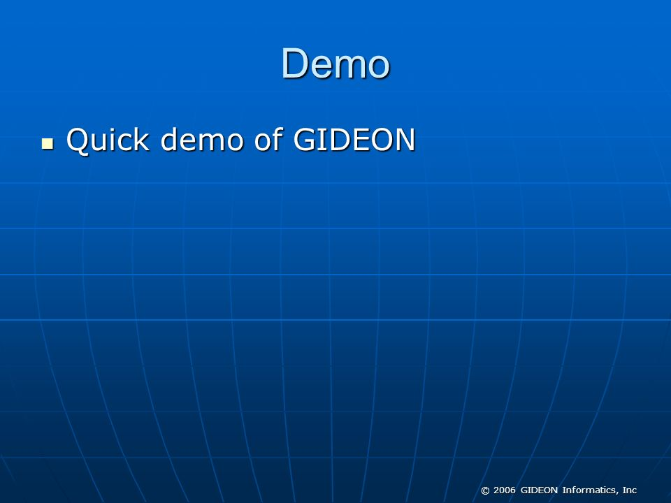 © 2006 GIDEON Informatics, Inc Demo Quick demo of GIDEON Quick demo of GIDEON