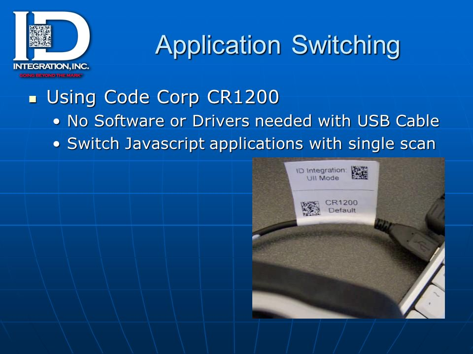 Application Switching Using Code Corp CR1200 Using Code Corp CR1200 No Software or Drivers needed with USB CableNo Software or Drivers needed with USB Cable Switch Javascript applications with single scanSwitch Javascript applications with single scan