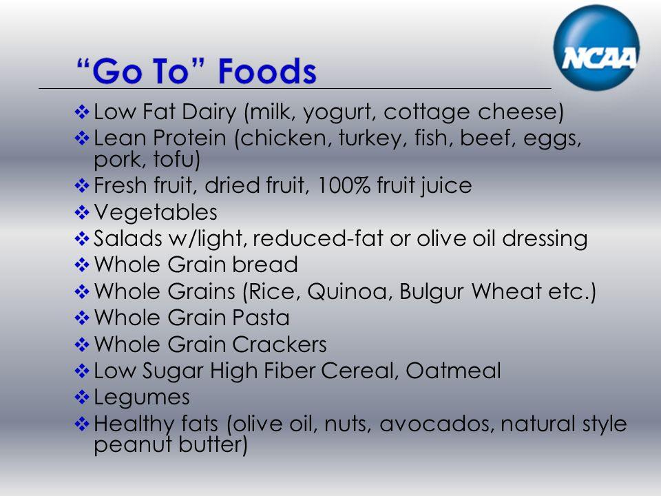 Low Fat Dairy (milk, yogurt, cottage cheese) Lean Protein (chicken, turkey, fish, beef, eggs, pork, tofu) Fresh fruit, dried fruit, 100% fruit juice V