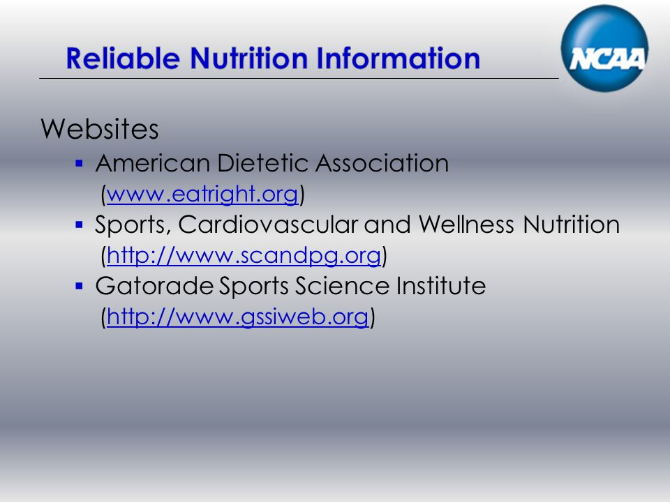 Websites American Dietetic Association (  Sports, Cardiovascular and Wellness Nutrition (  Gatorade Sports Science Institute (