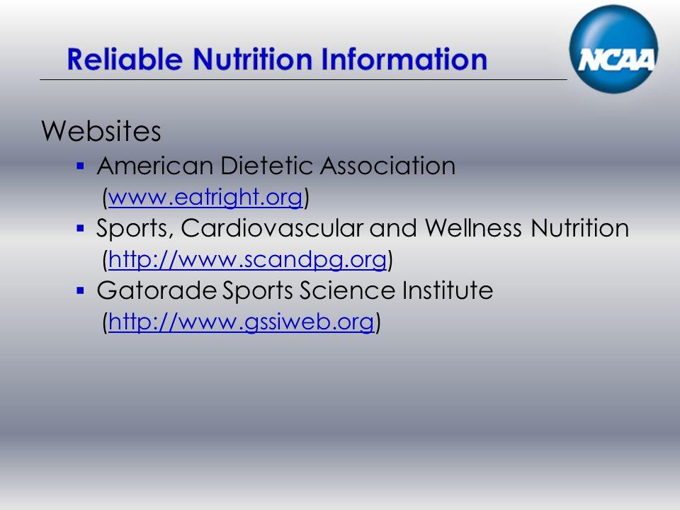 Websites American Dietetic Association (www.eatright.org) Sports, Cardiovascular and Wellness Nutrition (http://www.scandpg.org) Gatorade Sports Scien