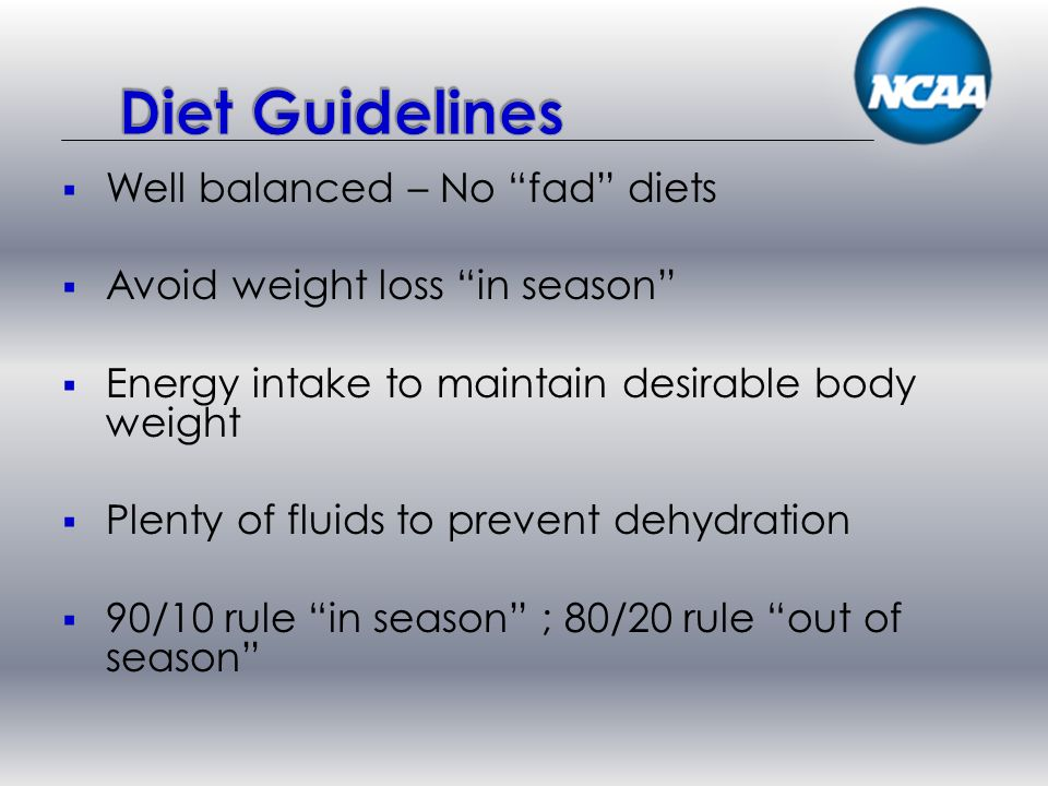 Well balanced – No fad diets Avoid weight loss in season Energy intake to maintain desirable body weight Plenty of fluids to prevent dehydration 90/10