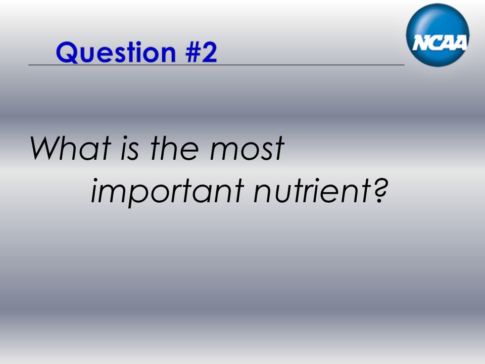 What is the most important nutrient?