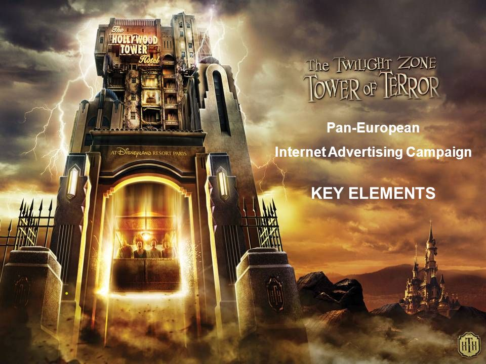 Marketing objectives Need to drive early awareness for attracting Local and Proximity markets Reinforce Local France and Belgium FR plan for creating buzz Create urgency to come now for being among the 1st to experience Tower Of Terror (TOT)