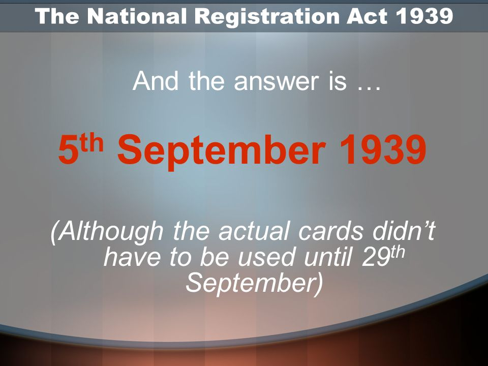 TYPES OF CARDS ADULT IDENTITY CARDS: Had to be carried at all times Had to be shown to a police officer or member of the armed forces when asked Could only be filled in by a government employee