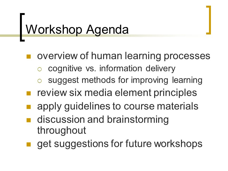 Workshop Agenda overview of human learning processes cognitive vs.