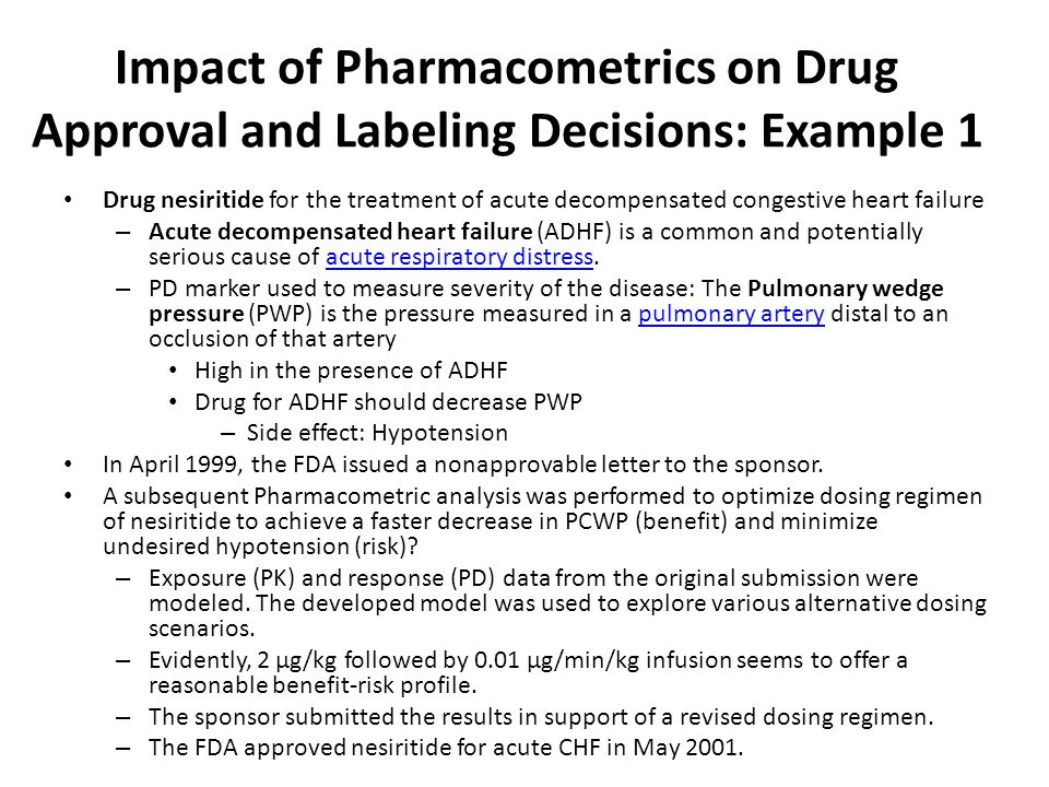 Impact of Pharmacometrics on Drug Approval and Labeling Decisions: Example 1 Drug nesiritide for the treatment of acute decompensated congestive heart