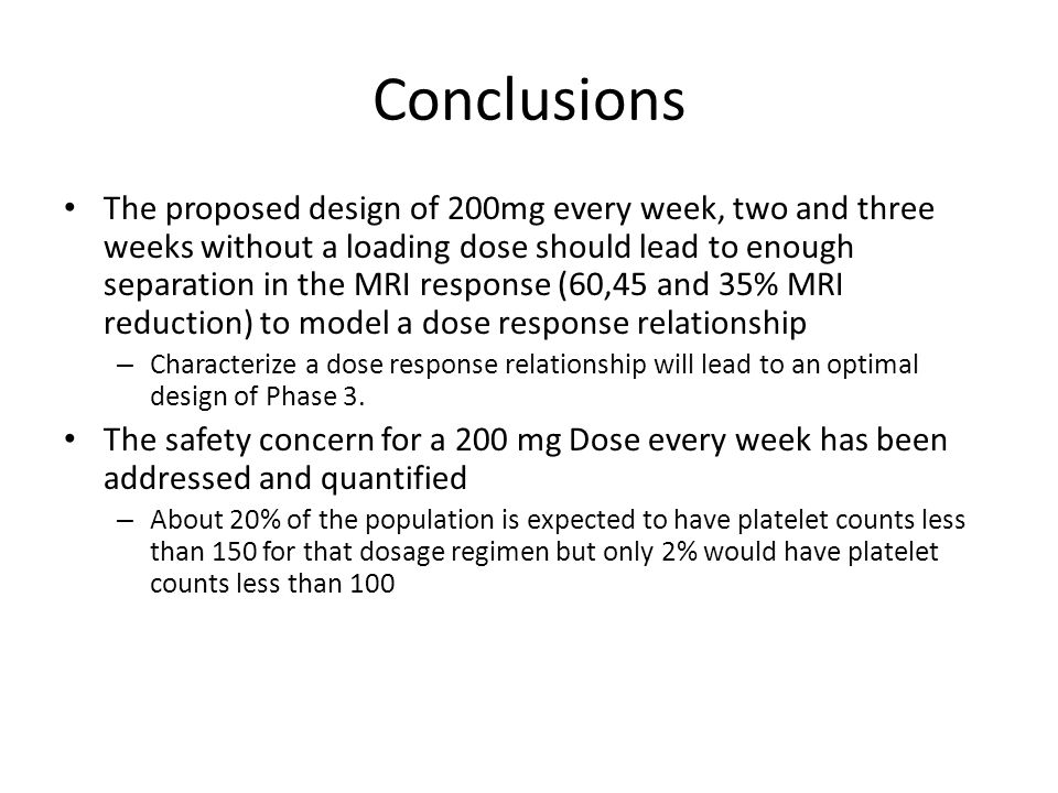 Conclusions The proposed design of 200mg every week, two and three weeks without a loading dose should lead to enough separation in the MRI response (