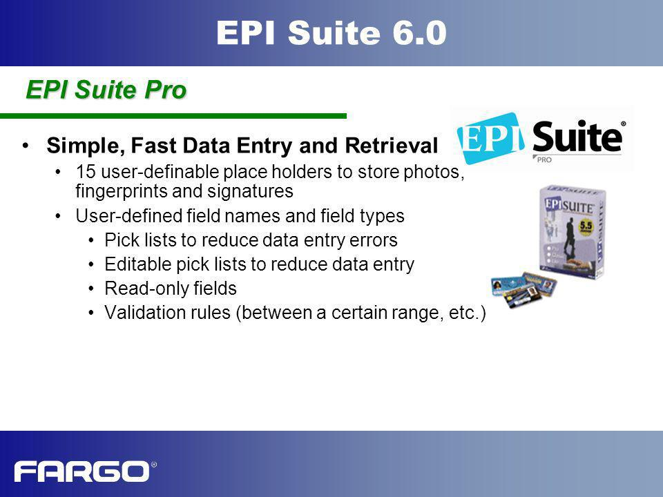 EPI Suite 6.0 Simple, Fast Data Entry and Retrieval 15 user-definable place holders to store photos, fingerprints and signatures User-defined field na
