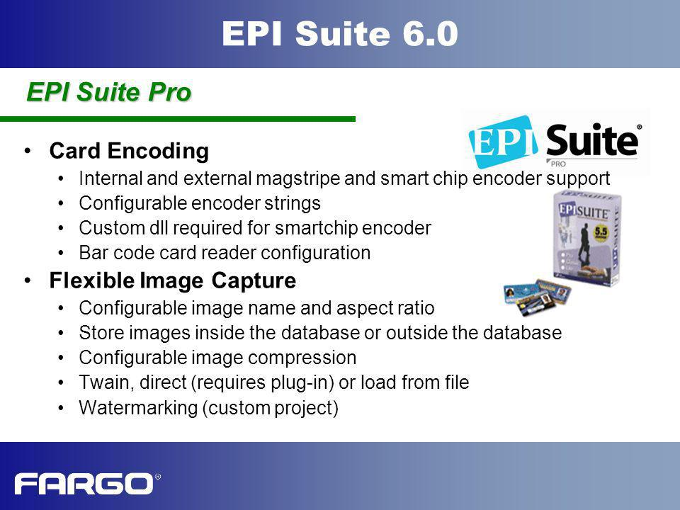 EPI Suite 6.0 Card Encoding Internal and external magstripe and smart chip encoder support Configurable encoder strings Custom dll required for smartc
