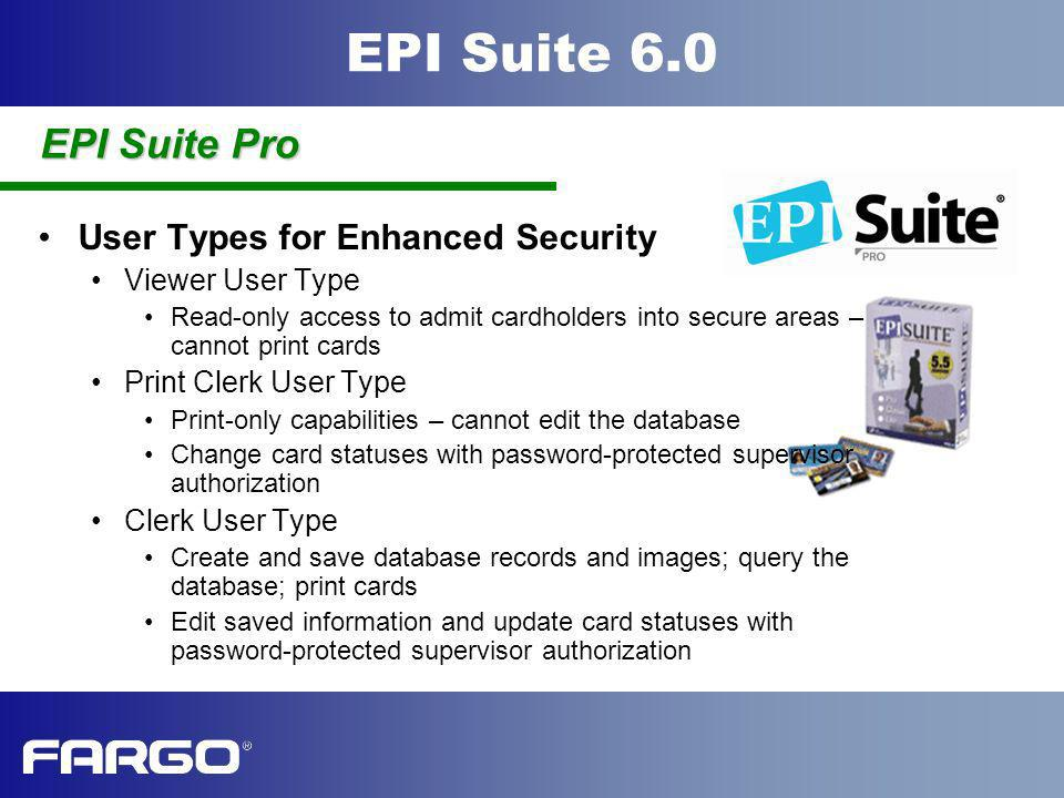 EPI Suite 6.0 User Types for Enhanced Security Viewer User Type Read-only access to admit cardholders into secure areas – cannot print cards Print Cle