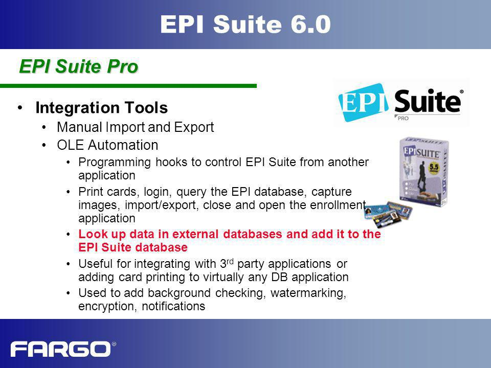 EPI Suite 6.0 Integration Tools Manual Import and Export OLE Automation Programming hooks to control EPI Suite from another application Print cards, l