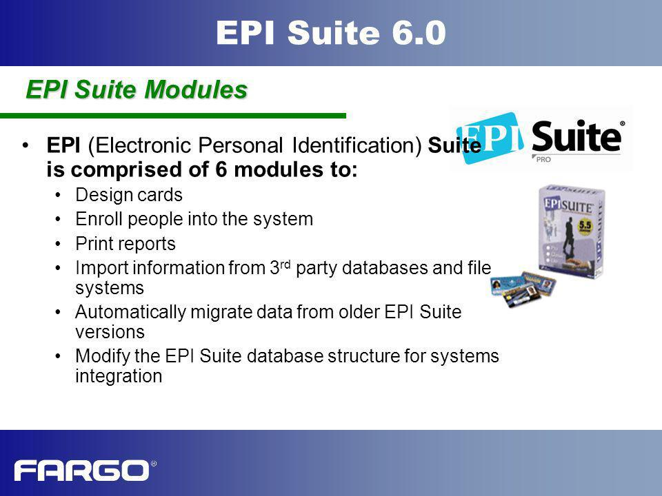 EPI Suite 6.0 EPI (Electronic Personal Identification) Suite is comprised of 6 modules to: Design cards Enroll people into the system Print reports Im