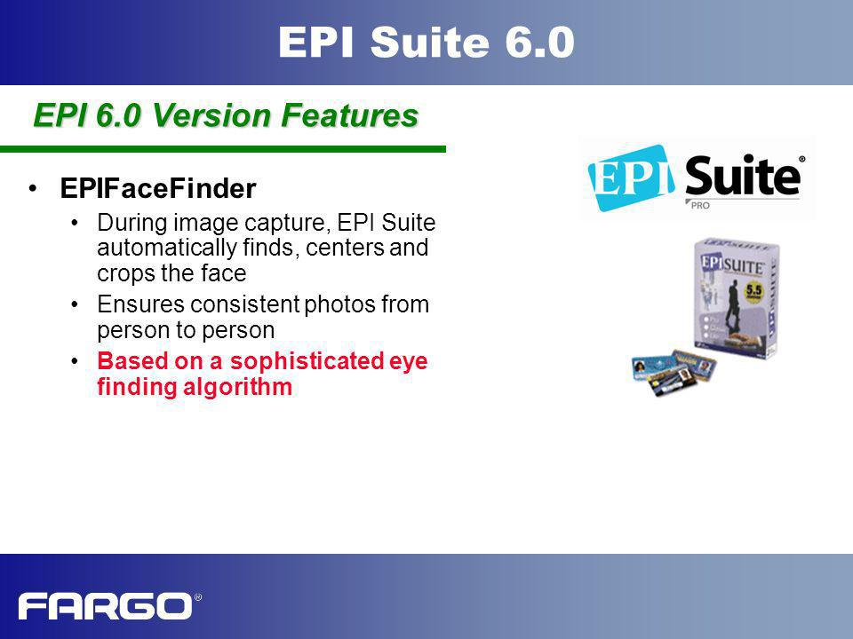 EPI Suite 6.0 EPIQuickPix Custom driver for the CCD2000 camera Custom driver for the Olympus 4000z camera Capture images with a single click or tap of the keyboard PC-controlled camera features including brightness, zoom, lighting and flash Automatically included with EPI Suite v6.0 EPI 6.0 Version Features