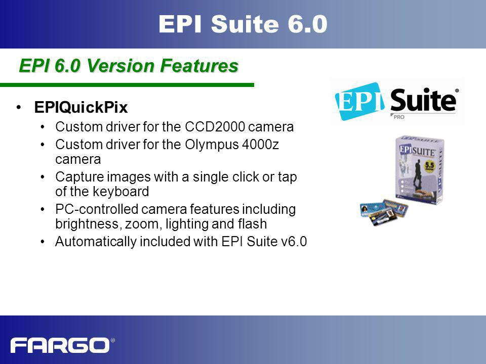 EPI Suite 6.0 EPIQuickPix Custom driver for the CCD2000 camera Custom driver for the Olympus 4000z camera Capture images with a single click or tap of