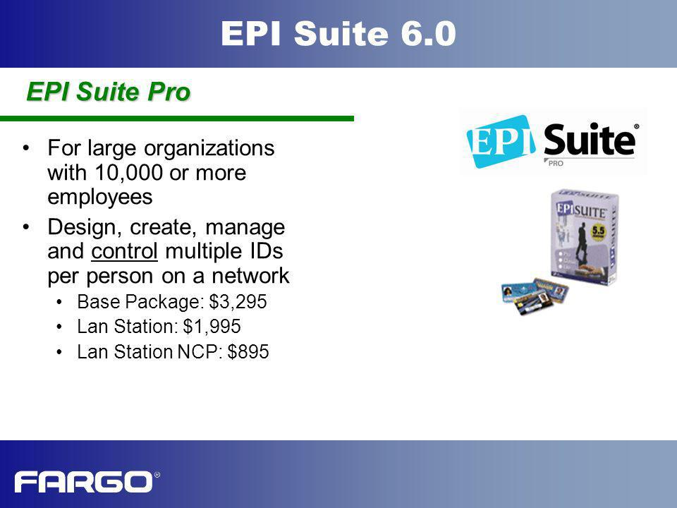EPI Suite 6.0 Features for Fast, Easy Enrollment Launch the card design module from the enrollment module Right-click to add new enrollment fields Display the active database in the title bar to ensure you have the right database and card layout Display image date/time stamp to determine if it is the most current Pick list of predefined magnetic stripe encoders EPI Suite Pro