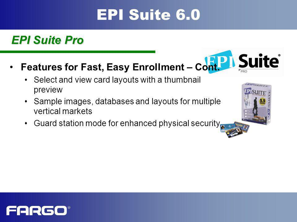EPI Suite 6.0 Integration Tools Manual Import and Export OLE Automation Programming hooks to control EPI Suite from another application Print cards, login, query the EPI database, capture images, import/export, close and open the enrollment application Look up data in external databases and add it to the EPI Suite database Useful for integrating with 3 rd party applications or adding card printing to virtually any DB application Used to add background checking, watermarking, encryption, notifications EPI Suite Pro