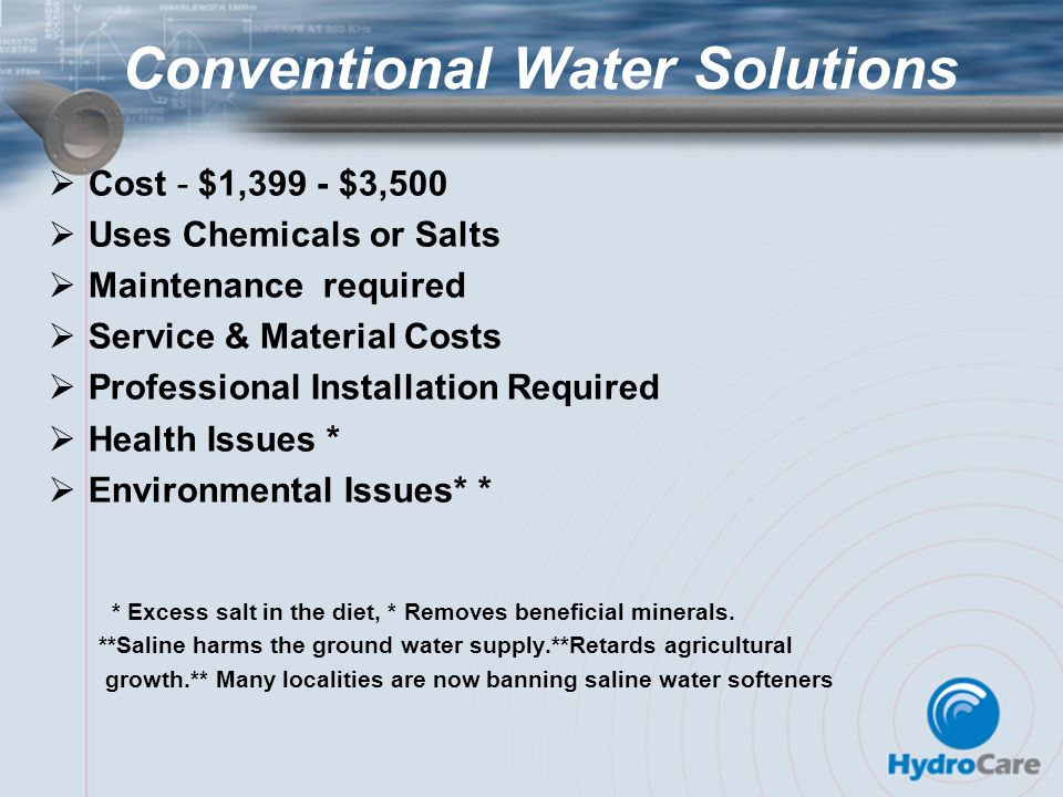 Conventional Water Solutions Cost - $1,399 - $3,500 Uses Chemicals or Salts Maintenance required Service & Material Costs Professional Installation Re