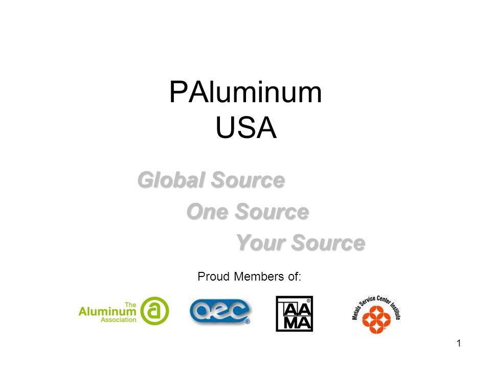 1 PAluminum USA Global Source One Source Your Source Proud Members of: