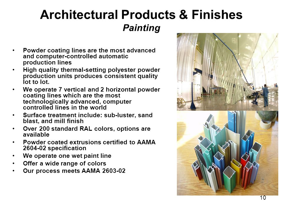 10 Architectural Products & Finishes Painting Powder coating lines are the most advanced and computer-controlled automatic production lines High quali