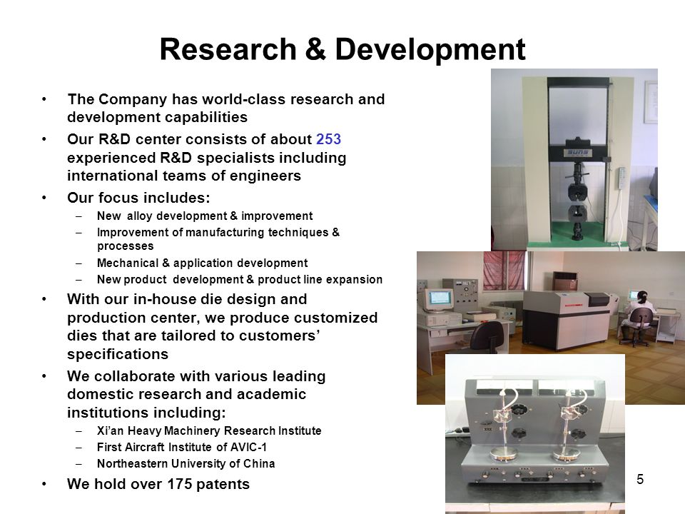 5 Research & Development The Company has world-class research and development capabilities Our R&D center consists of about 253 experienced R&D specia