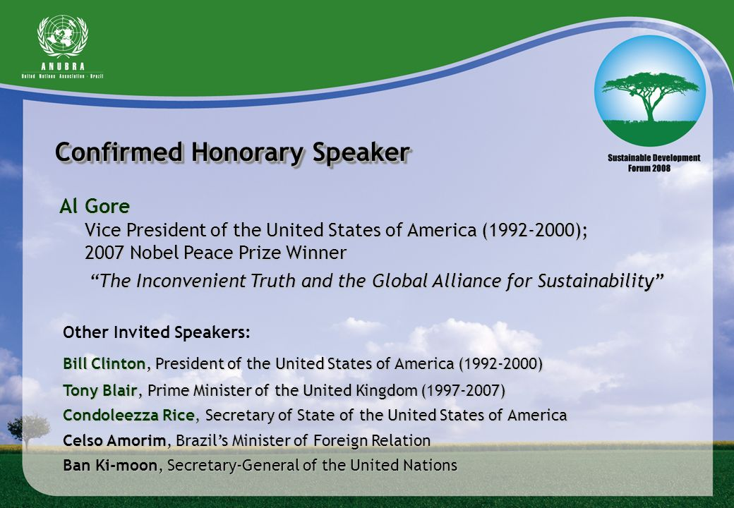 Confirmed Honorary Speaker Al Gore Vice President of the United States of America (1992-2000); 2007 Nobel Peace Prize Winner The Inconvenient Truth an