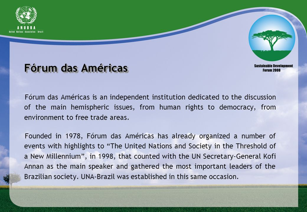 Fórum das Américas Fórum das Américas is an independent institution dedicated to the discussion of the main hemispheric issues, from human rights to d