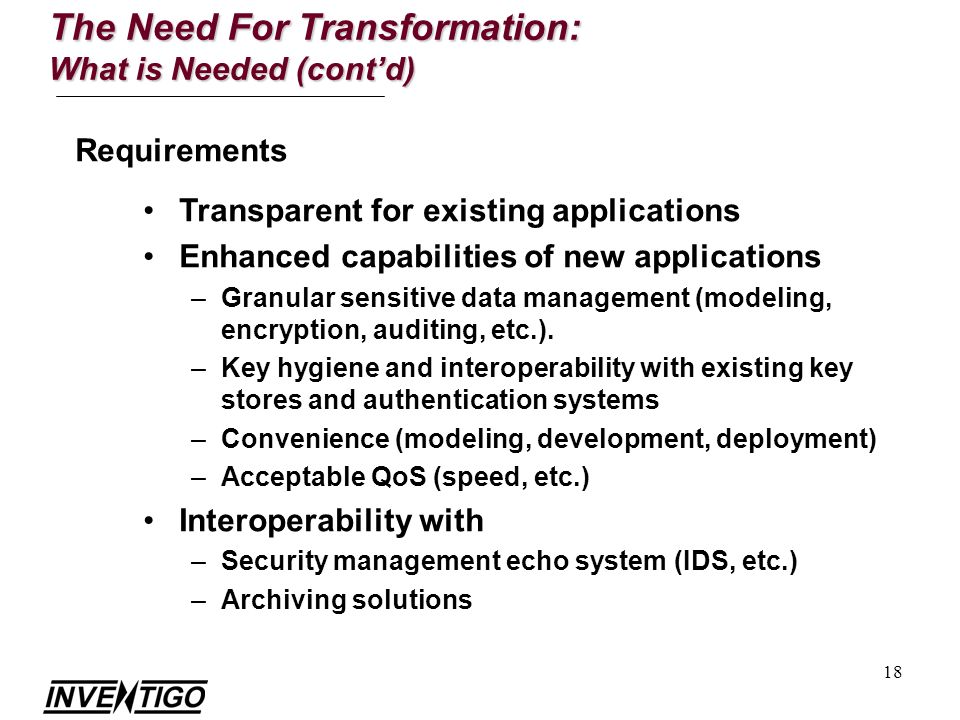 18 Transparent for existing applications Enhanced capabilities of new applications –Granular sensitive data management (modeling, encryption, auditing, etc.).