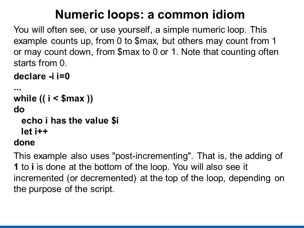 Numeric loops: a common idiom You will often see, or use yourself, a simple numeric loop.