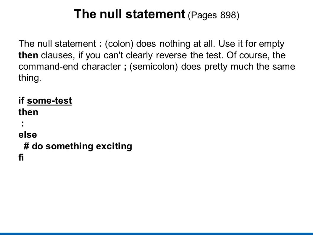 The null statement (Pages 898) The null statement : (colon) does nothing at all.