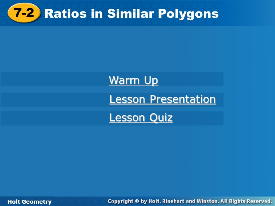Holt Geometry 7-2 Ratios in Similar Polygons Warm Up 1.