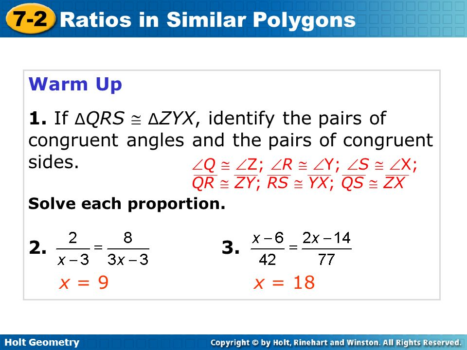 Holt Geometry 7-2 Ratios in Similar Polygons Example 2B Continued Step 1 Identify pairs of congruent angles.