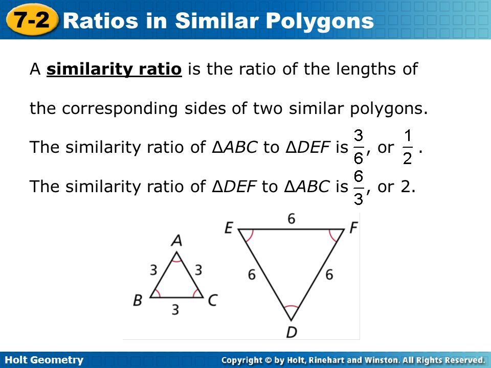 Holt Geometry 7-2 Ratios in Similar Polygons Writing a similarity statement is like writing a congruence statementbe sure to list corresponding vertices in the same order.