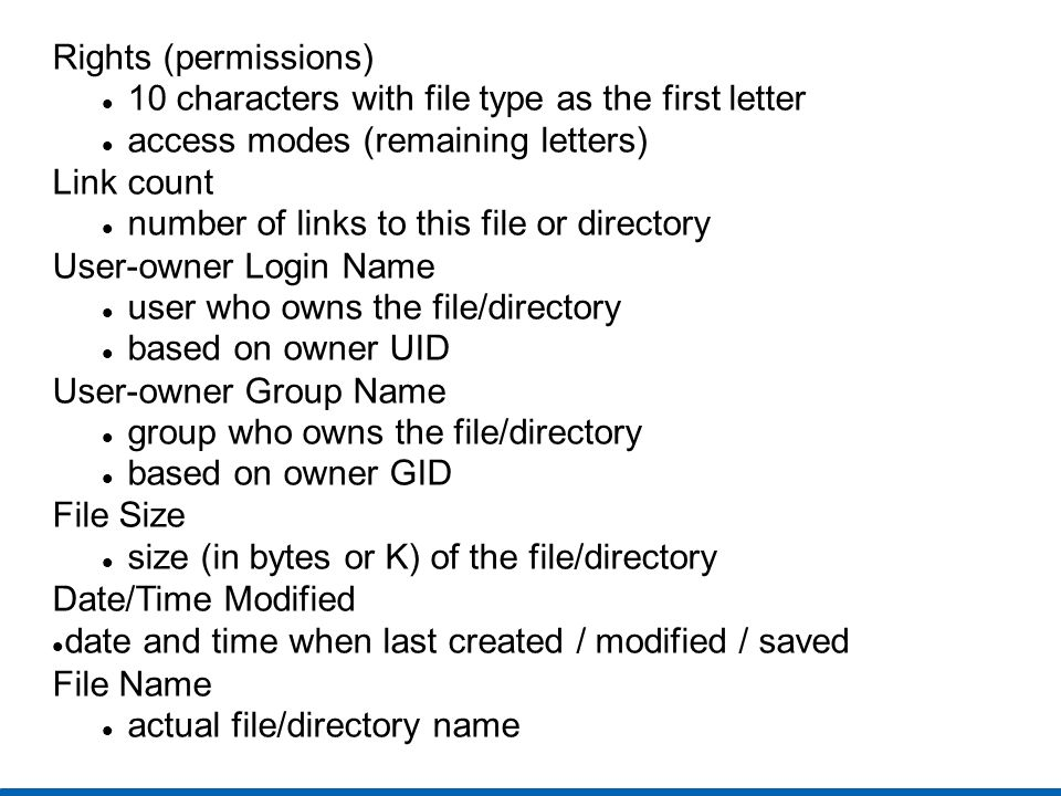 File Types Linux recognizes and identifies several file types, which is coded into the first letter of the first field of information about the file: - (dash)a regular file bblock device special file ccharacter device special file da directory la symbolic (soft) link pa named pipe or FIFO ssocket special filename
