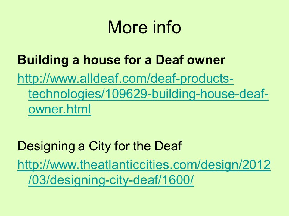 More info Building a house for a Deaf owner http://www.alldeaf.com/deaf-products- technologies/109629-building-house-deaf- owner.html Designing a City