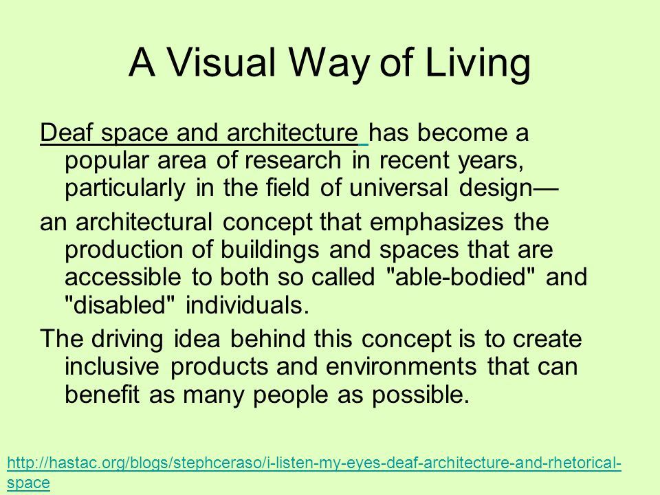 A Visual Way of Living Deaf space and architecture has become a popular area of research in recent years, particularly in the field of universal desig