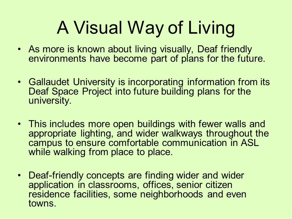 A Visual Way of Living As more is known about living visually, Deaf friendly environments have become part of plans for the future. Gallaudet Universi