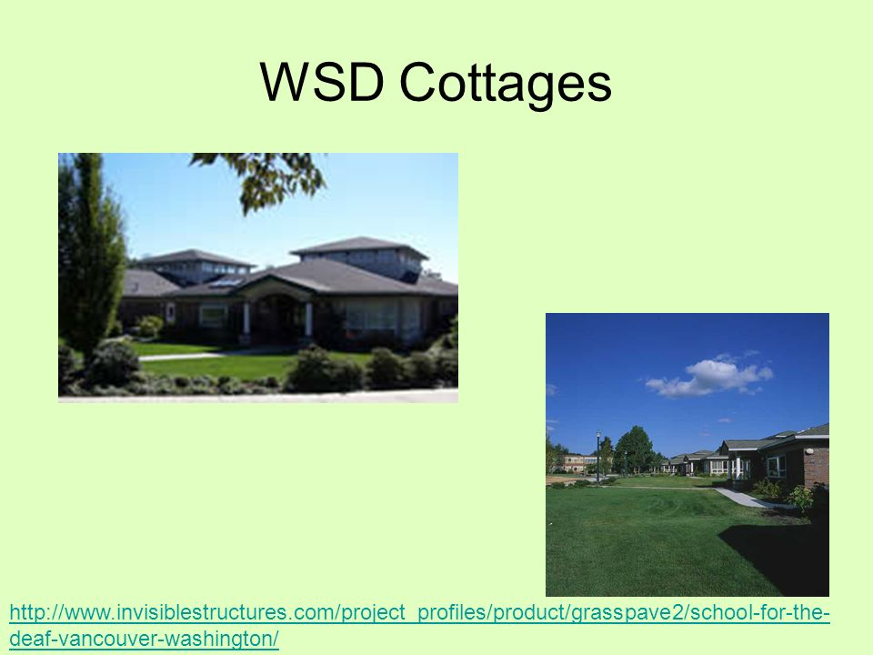 WSD Cottages http://www.invisiblestructures.com/project_profiles/product/grasspave2/school-for-the- deaf-vancouver-washington/
