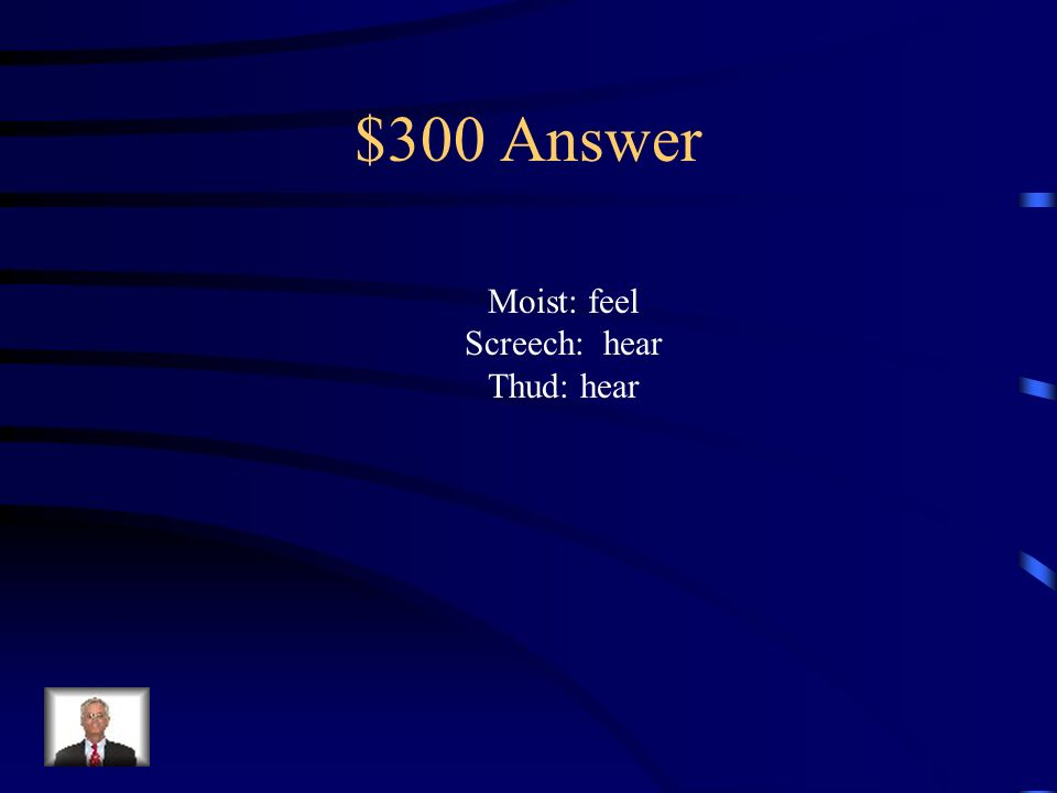 $300 Question Locate the words or phrases that show sensory detail and name the sense described.
