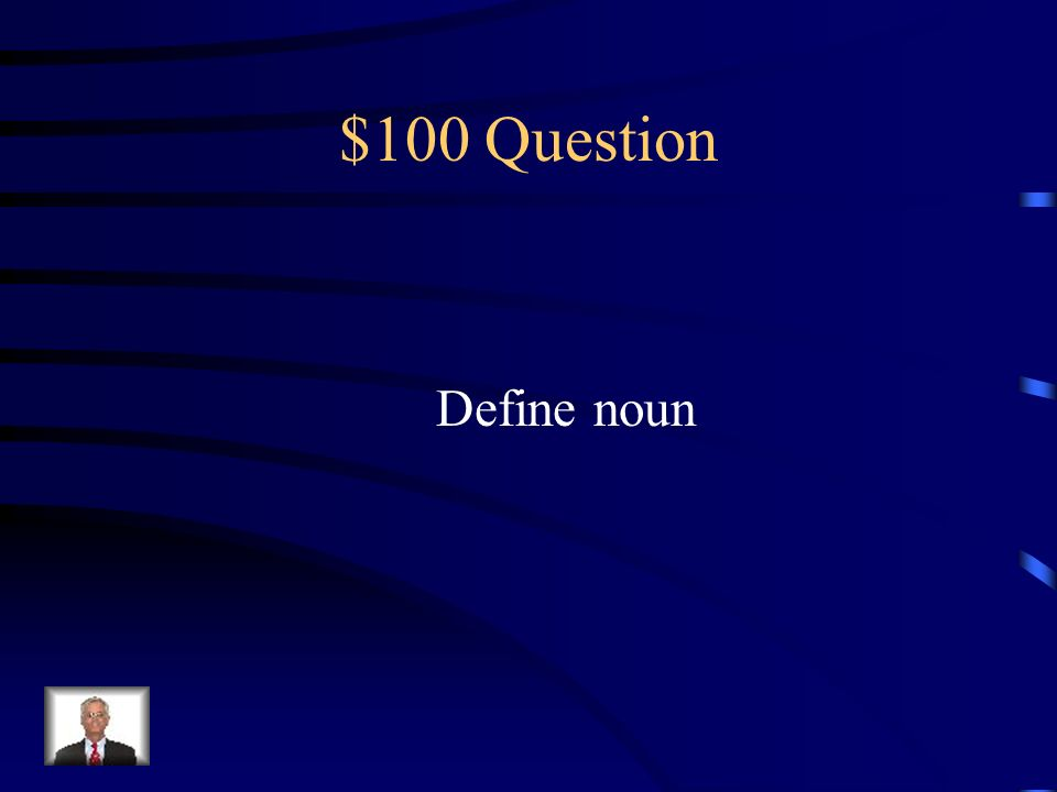 Jeopardy Verbs & Setting AdjectivesAdverbs Q $100 Q $200 Q $300 Q $400 Q $500 Q $100 Q $200 Q $300 Q $400 Q $500 Final Jeopardy Nouns & Articles