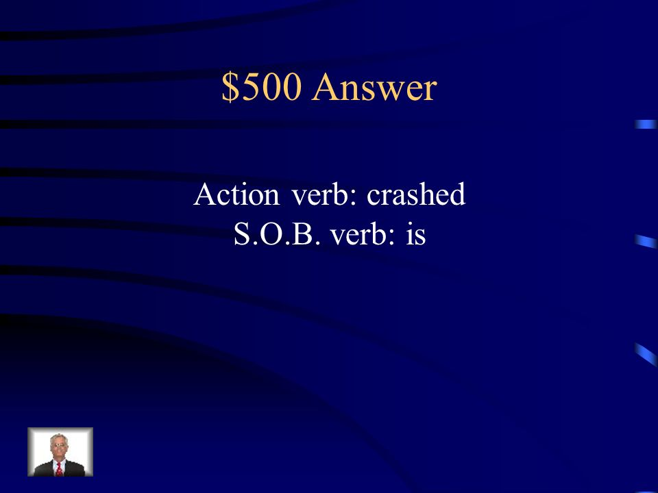 $500 Question Find the verbs in the following sentences: The elephant crashed through the forest.